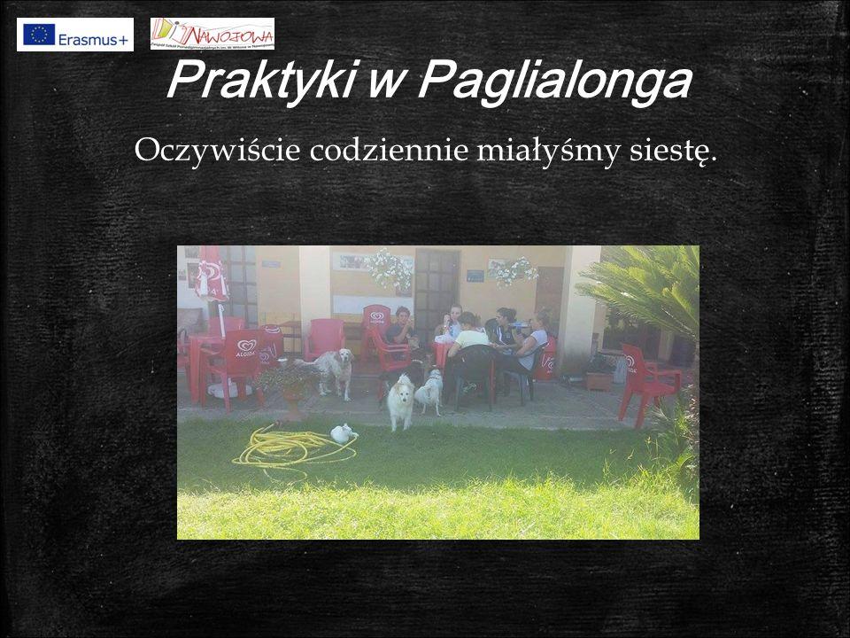 Praktyki w Paglialonga Oczywiście codziennie miałyśmy siestę.