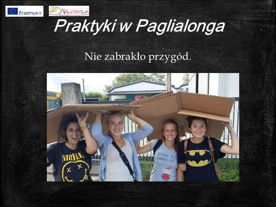 Praktyki w Paglialonga Nie zabrakło przygód.