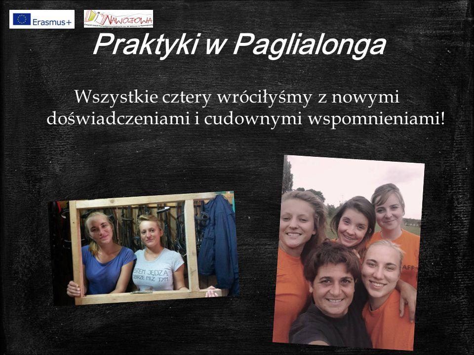 Praktyki w Paglialonga Wszystkie cztery wróciłyśmy z nowymi doświadczeniami i cudownymi wspomnieniami!