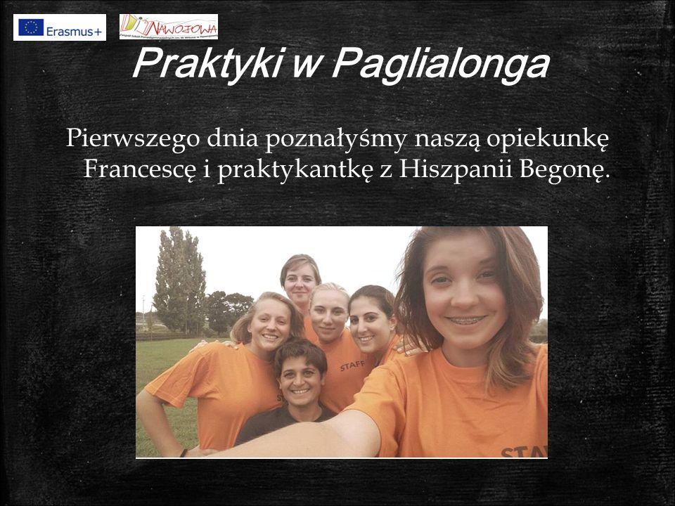 Praktyki w Paglialonga Pierwszego dnia poznałyśmy naszą opiekunkę Francescę i praktykantkę z Hiszpanii Begonę..