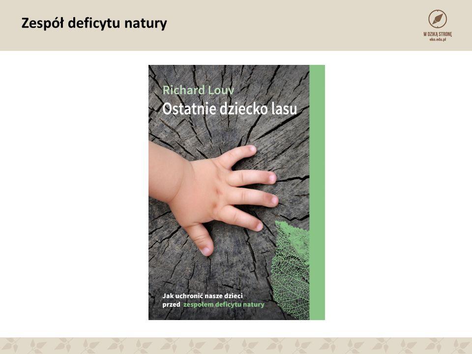 """""""Troska dorosłych o środowisko oraz towarzyszące jej zaangażowanie jest bezpośrednio związane z udziałem w takich """"zajęciach na łonie przyrody , jak samodzielne wyprawy do lasu, chodzenie po górach, łowienie ryb i polowanie, doświadczone w dzieciństwie, a konkretnie przed 11 rokiem życia. Richard Louv (z badań Nancy Well i Kristi Lekies, 2006)"""