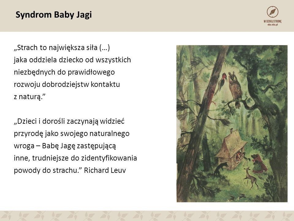 """Syndrom Baby Jagi """"Strach to największa siła (…) jaka oddziela dziecko od wszystkich niezbędnych do prawidłowego rozwoju dobrodziejstw kontaktu z natu"""
