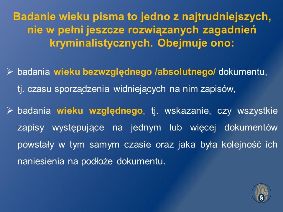 Badania wieku bezwzględnego pisma są możliwe do wykonania:  metodą analizy graficznej,  metodą fizykochemiczną /badania te w Polsce są wykonywane przez nieliczne placówki laboratoryjne/.