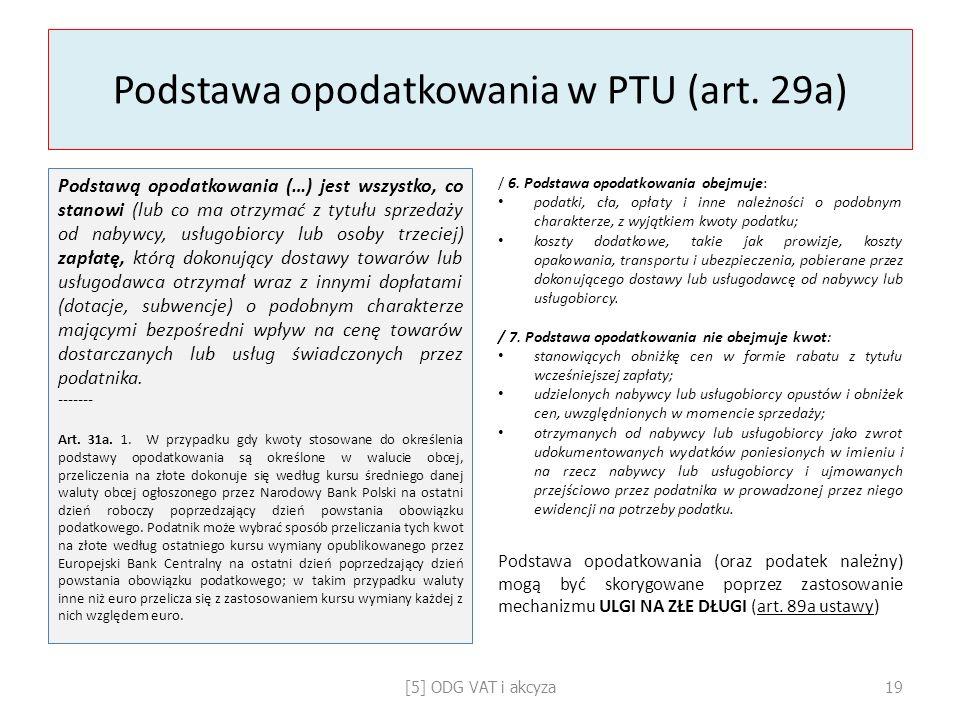 Podstawa opodatkowania w PTU (art. 29a) Podstawą opodatkowania (…) jest wszystko, co stanowi (lub co ma otrzymać z tytułu sprzedaży od nabywcy, usługo