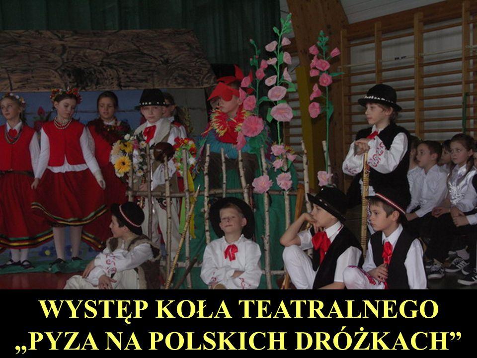 """WYSTĘP KOŁA TEATRALNEGO """"PYZA NA POLSKICH DRÓŻKACH"""