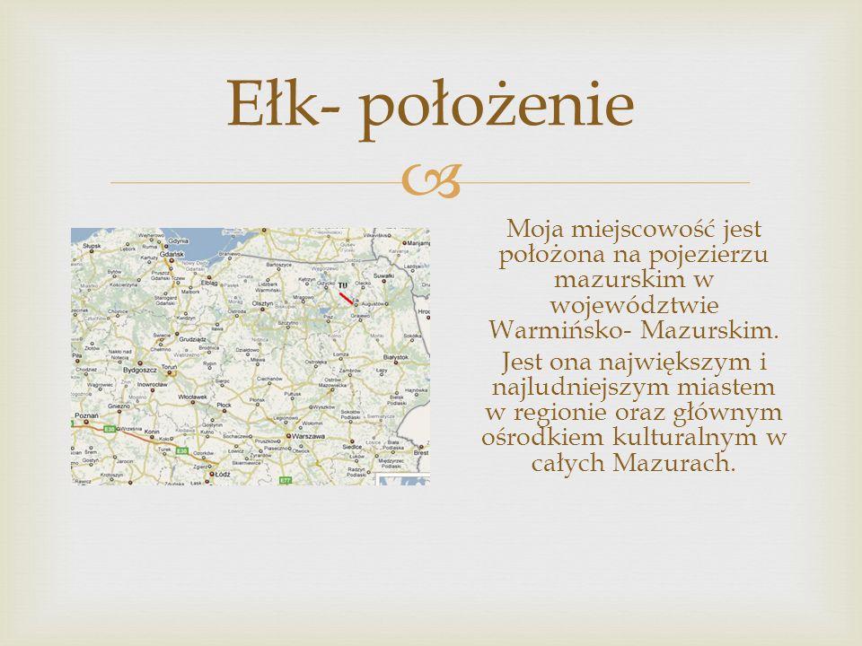  Ełk- położenie Moja miejscowość jest położona na pojezierzu mazurskim w województwie Warmińsko- Mazurskim.