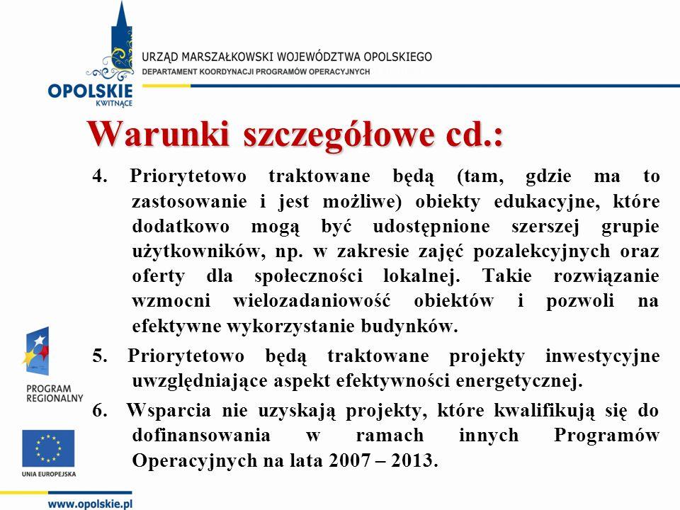 Warunki szczegółowe cd.: Warunki szczegółowe cd.: 4. Priorytetowo traktowane będą (tam, gdzie ma to zastosowanie i jest możliwe) obiekty edukacyjne, k