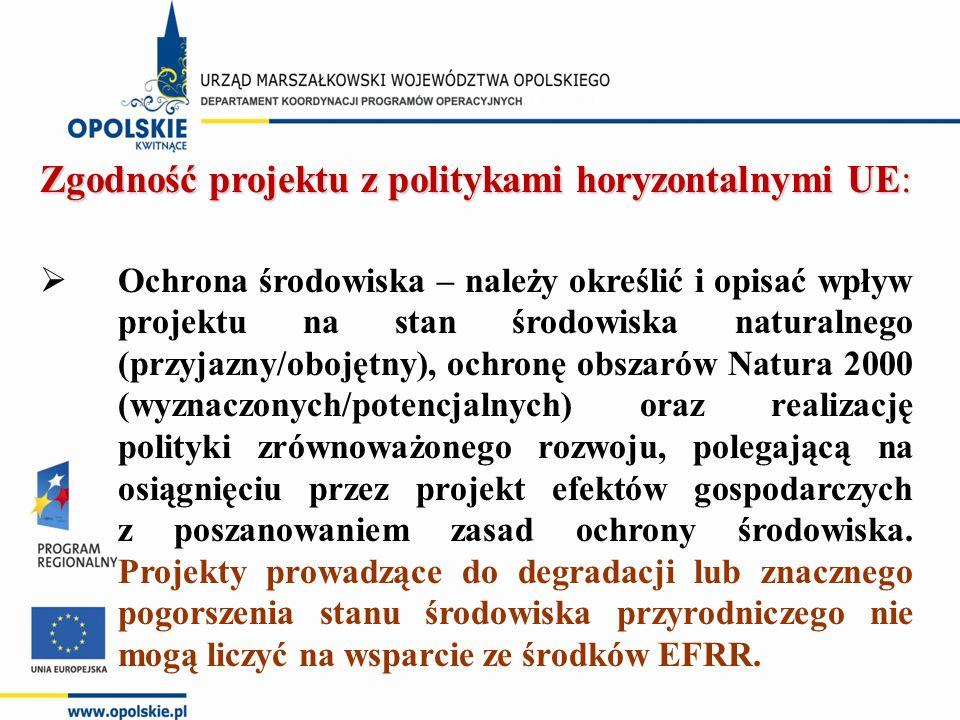 Zgodność projektu z politykami horyzontalnymi UE:  Ochrona środowiska – należy określić i opisać wpływ projektu na stan środowiska naturalnego (przyjazny/obojętny), ochronę obszarów Natura 2000 (wyznaczonych/potencjalnych) oraz realizację polityki zrównoważonego rozwoju, polegającą na osiągnięciu przez projekt efektów gospodarczych z poszanowaniem zasad ochrony środowiska.