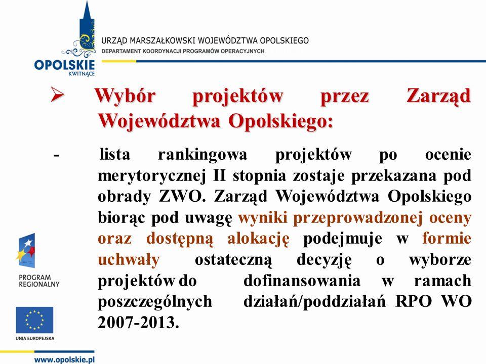  Wybór projektów przez Zarząd Województwa Opolskiego: - lista rankingowa projektów po ocenie merytorycznej II stopnia zostaje przekazana pod obrady ZWO.