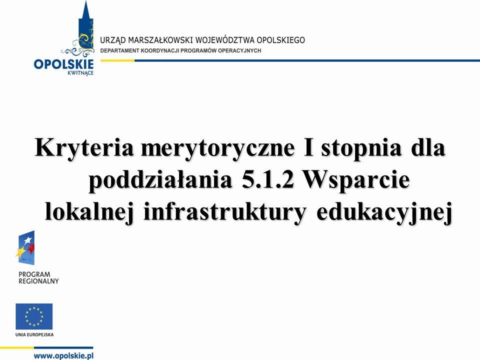 Kryteria merytoryczne I stopnia dla poddziałania 5.1.2 Wsparcie lokalnej infrastruktury edukacyjnej
