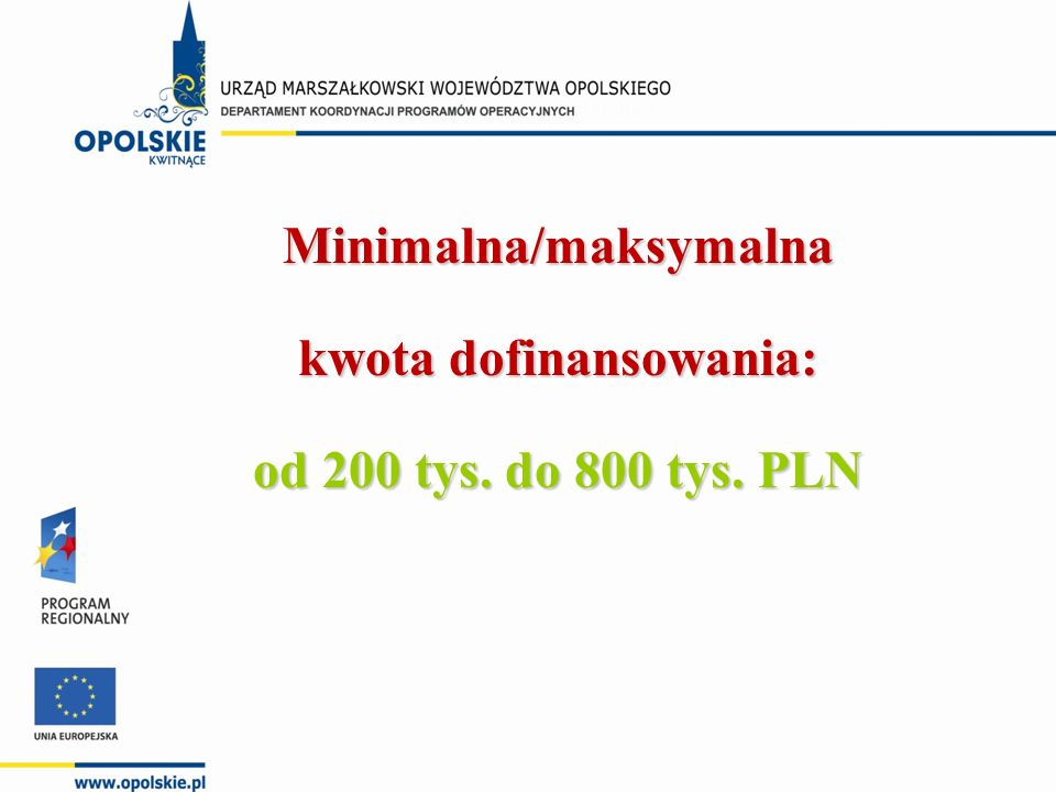 Minimalna/maksymalna kwota dofinansowania: od 200 tys. do 800 tys. PLN