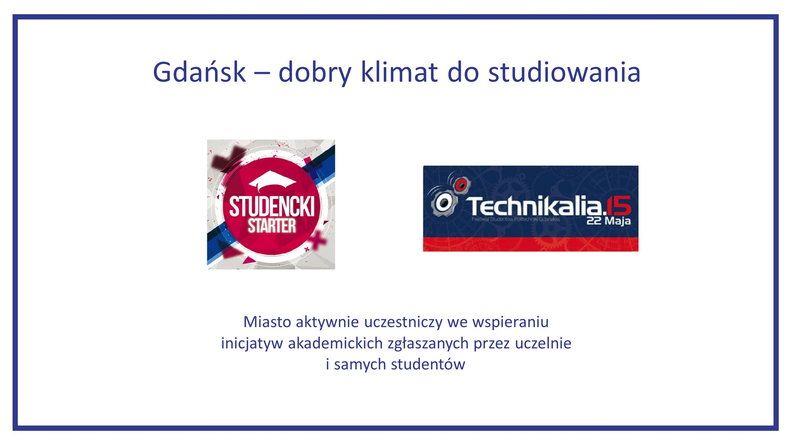 Gdańsk – dobry klimat do studiowania Miasto aktywnie uczestniczy we wspieraniu inicjatyw akademickich zgłaszanych przez uczelnie i samych studentów