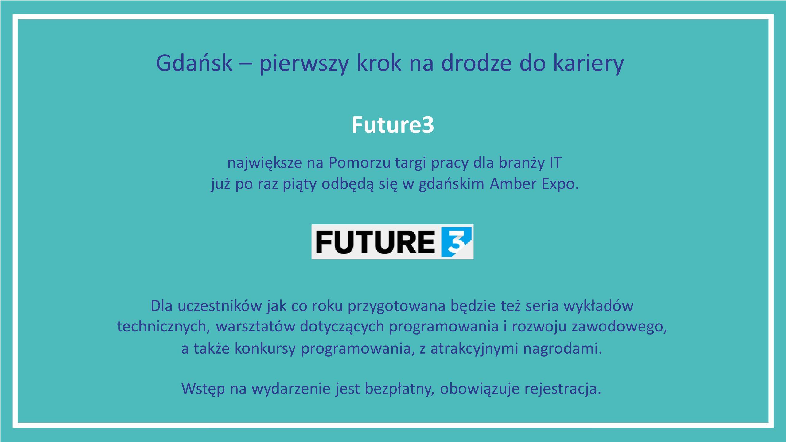 Future3 największe na Pomorzu targi pracy dla branży IT już po raz piąty odbędą się w gdańskim Amber Expo.