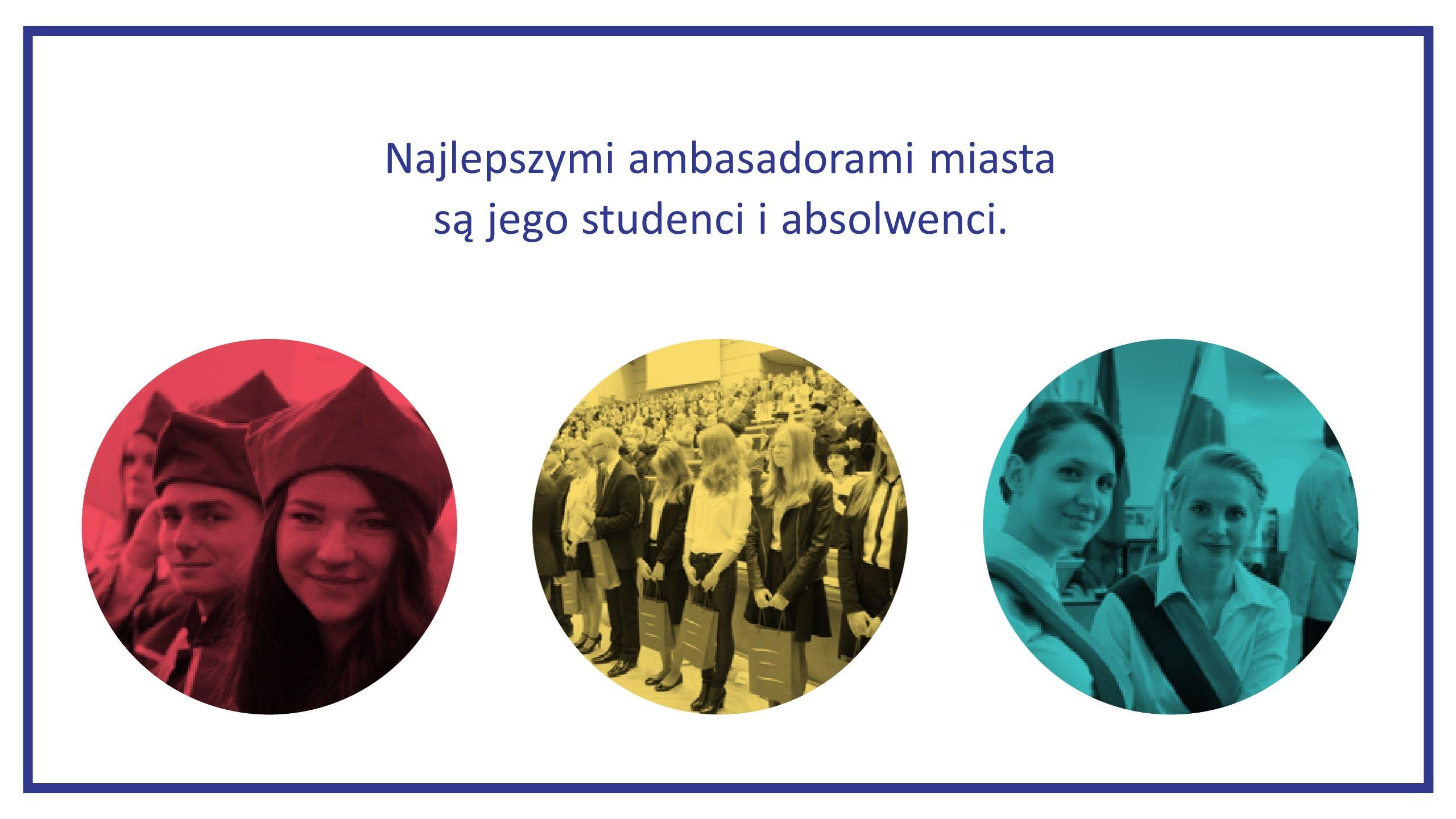 Najlepszymi ambasadorami miasta są jego studenci i absolwenci.