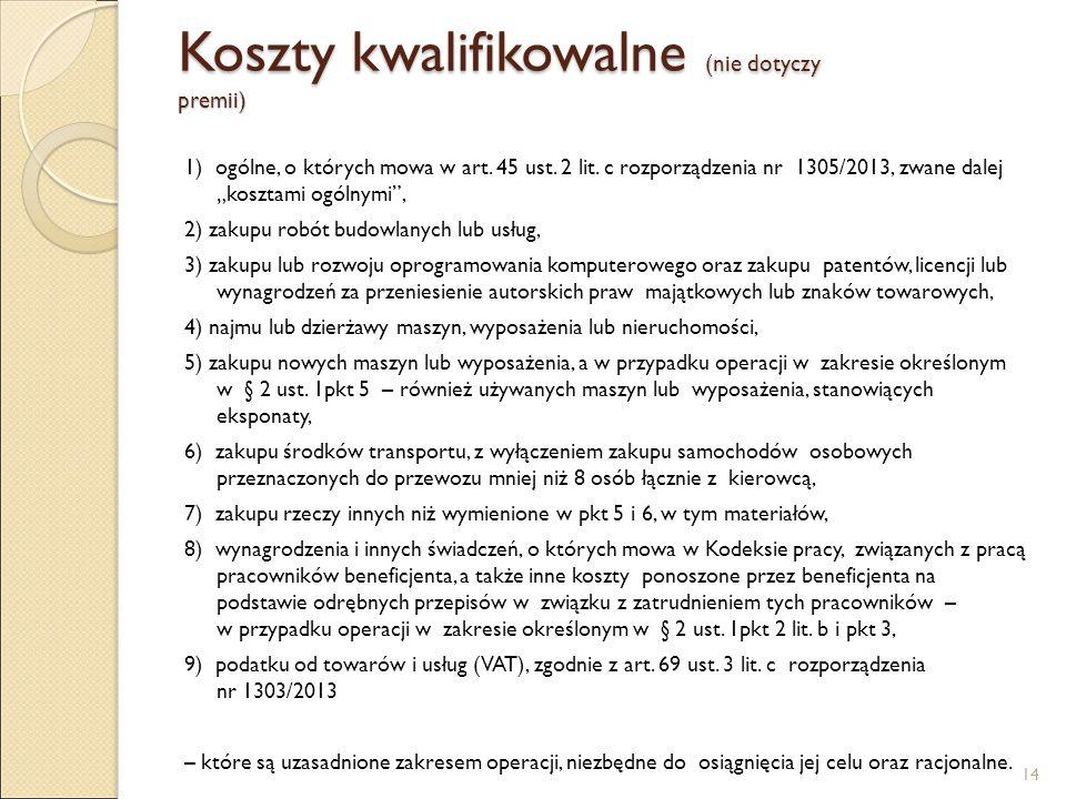 """Koszty kwalifikowalne (nie dotyczy premii) 1) ogólne, o których mowa w art. 45 ust. 2 lit. c rozporządzenia nr 1305/2013, zwane dalej """"kosztami ogólny"""