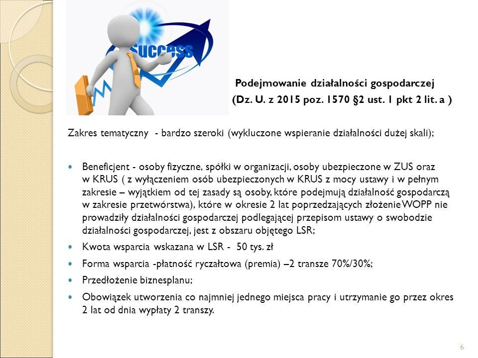 Podejmowanie działalności gospodarczej (Dz. U. z 2015 poz. 1570 §2 ust. 1 pkt 2 lit. a ) Zakres tematyczny - bardzo szeroki (wykluczone wspieranie dzi