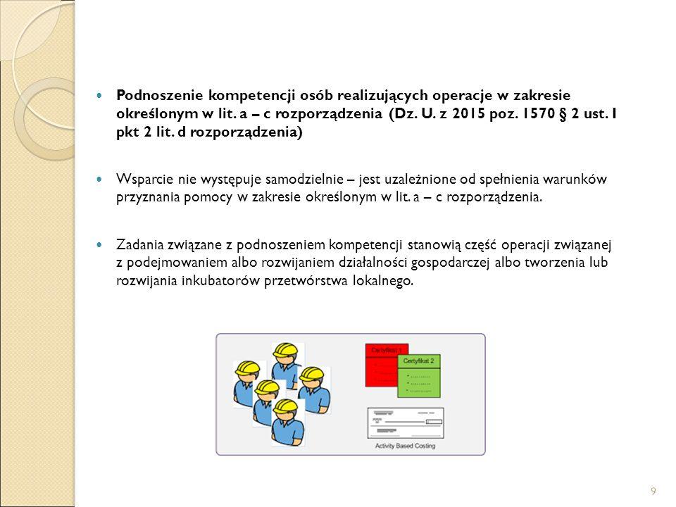 Podnoszenie kompetencji osób realizujących operacje w zakresie określonym w lit. a – c rozporządzenia (Dz. U. z 2015 poz. 1570 § 2 ust. I pkt 2 lit. d