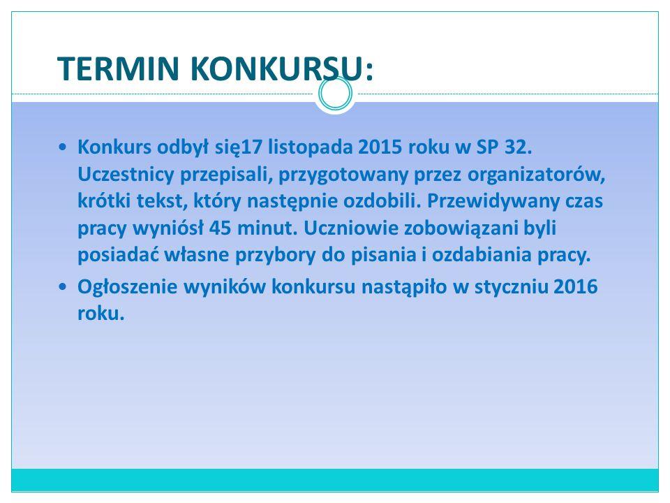 TERMIN KONKURSU: Konkurs odbył się17 listopada 2015 roku w SP 32. Uczestnicy przepisali, przygotowany przez organizatorów, krótki tekst, który następn