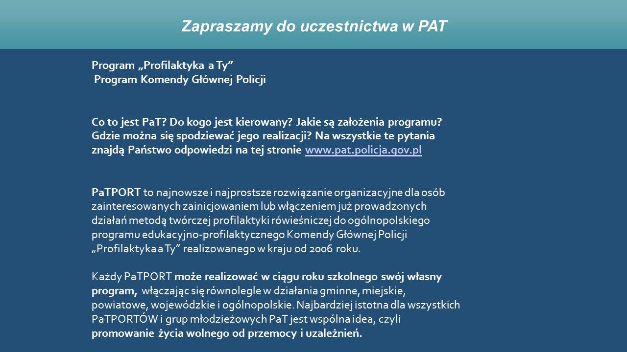 """Zapraszamy do uczestnictwa w PAT Program """"Profilaktyka a Ty"""" Program Komendy Głównej Policji Co to jest PaT? Do kogo jest kierowany? Jakie są założeni"""