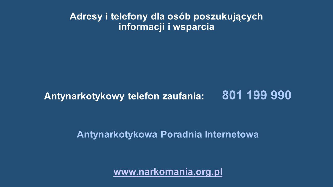 Adresy i telefony dla osób poszukujących informacji i wsparcia Antynarkotykowy telefon zaufania: 801 199 990 Antynarkotykowa Poradnia Internetowa www.