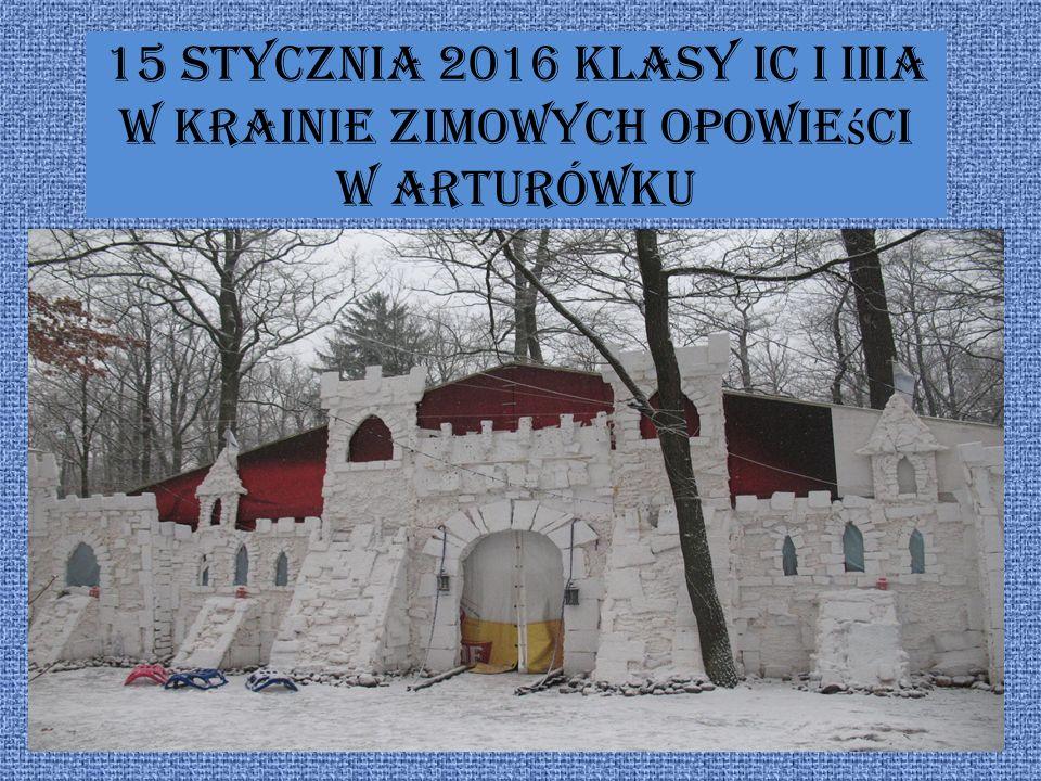 15 stycznia 2016 klasy Ic i IIIa w Krainie Zimowych Opowie ś ci w Arturówku