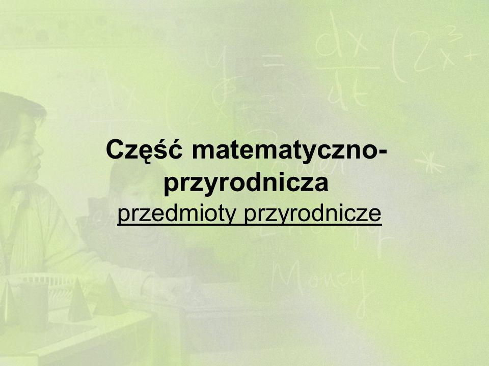 Część matematyczno- przyrodnicza przedmioty przyrodnicze