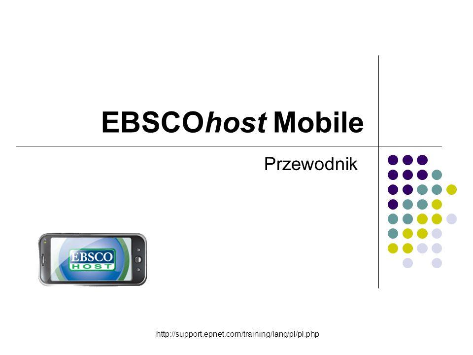 EBSCOhost Mobile Przewodnik http://support.epnet.com/training/lang/pl/pl.php