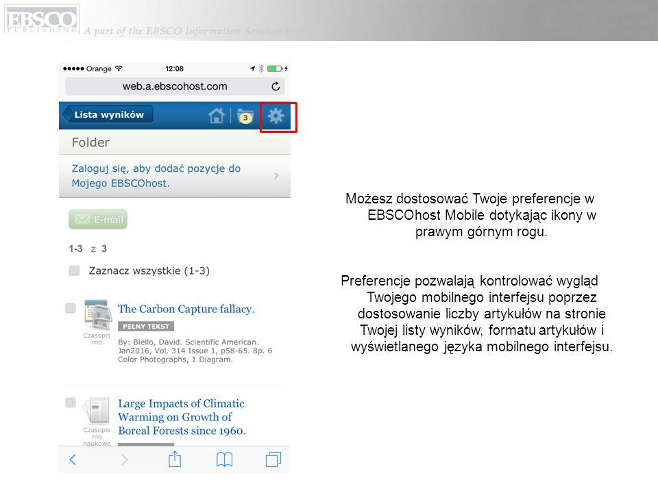 Możesz dostosować Twoje preferencje w EBSCOhost Mobile dotykając ikony w prawym górnym rogu. Preferencje pozwalają kontrolować wygląd Twojego mobilneg