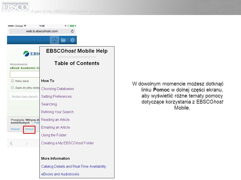 W dowolnym momencie możesz dotknąć linku Pomoc w dolnej części ekranu, aby wyświetlić różne tematy pomocy dotyczące korzystania z EBSCOhost Mobile.