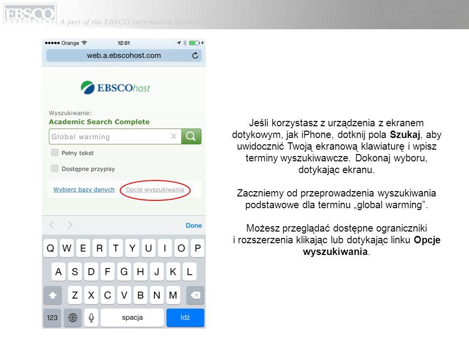 Jeśli korzystasz z urządzenia z ekranem dotykowym, jak iPhone, dotknij pola Szukaj, aby uwidocznić Twoją ekranową klawiaturę i wpisz terminy wyszukiwa