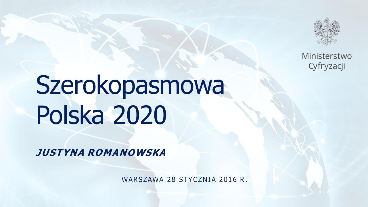 Szerokopasmowa Polska 2020 JUSTYNA ROMANOWSKA WARSZAWA 28 STYCZNIA 2016 R.