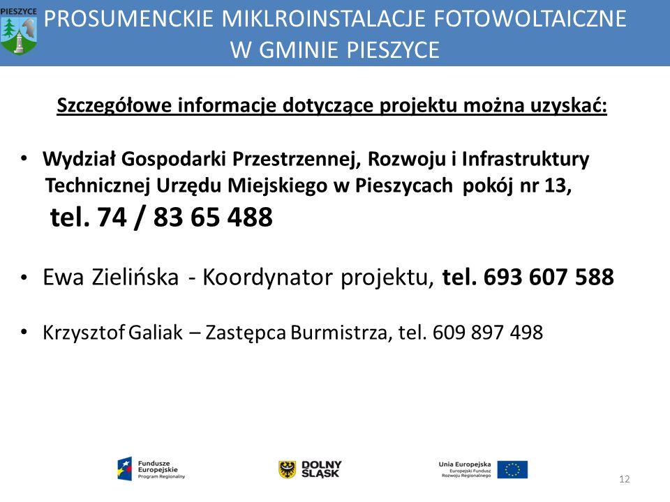 PROSUMENCKIE MIKLROINSTALACJE FOTOWOLTAICZNE W GMINIE PIESZYCE 12 Szczegółowe informacje dotyczące projektu można uzyskać: Wydział Gospodarki Przestrz