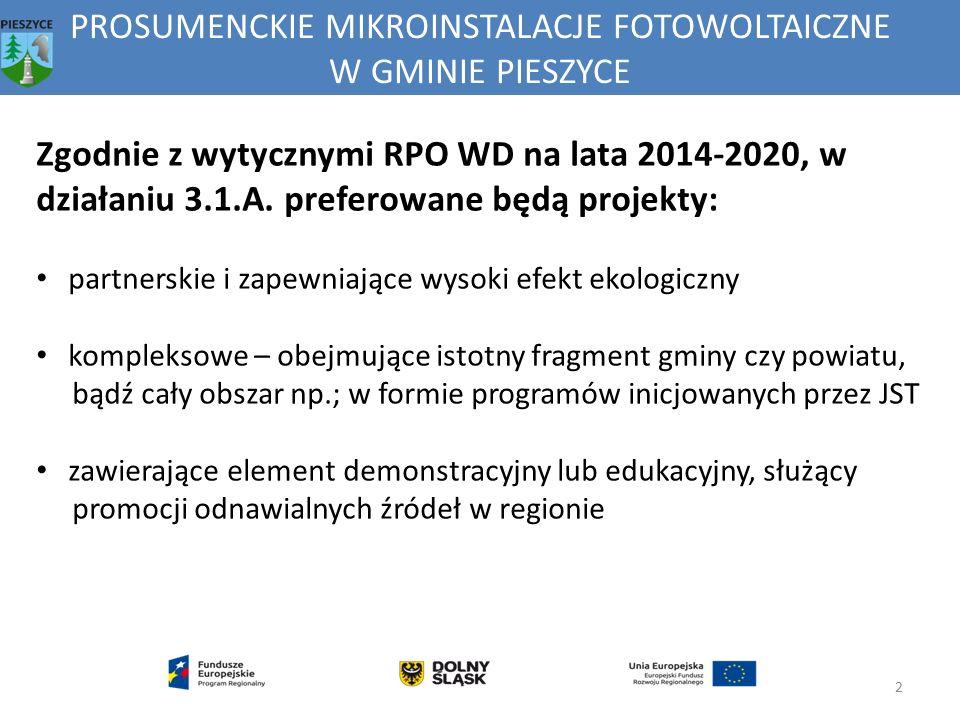 """PROSUMENCKIE MIKROINSTALACJE FOTOWOLTAICZNE W GMINIE PIESZYCE 3 Założenia przygotowywanego projektu: Wnioskodawca (Beneficjent): Gmina Pieszyce (jako JST wdrażające program przy udziale mieszkańców) Realizacja projektu w konwencji: """"zaprojektuj i wybuduj Projekt będzie realizowany wyłącznie pod warunkiem uzyskania dofinansowania ze środków RPO WD 2014-2020 Wysokość dofinansowania: do 85% kosztów kwalifikowanych (nie obejmą m."""