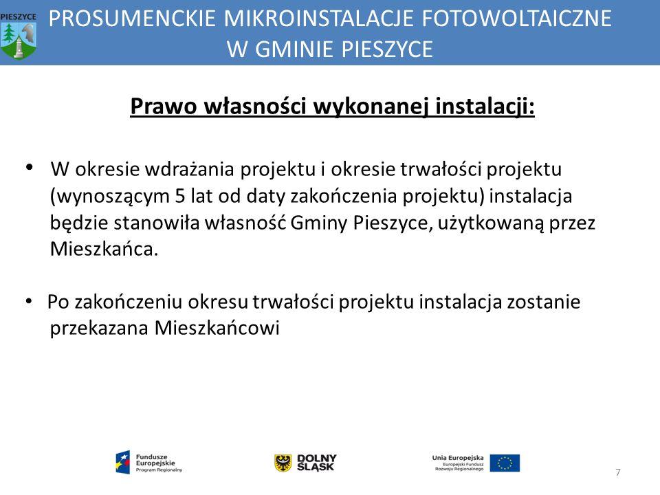 PROSUMENCKIE MIKROINSTALACJE FOTOWOLTAICZNE W GMINIE PIESZYCE 7 Prawo własności wykonanej instalacji: W okresie wdrażania projektu i okresie trwałości