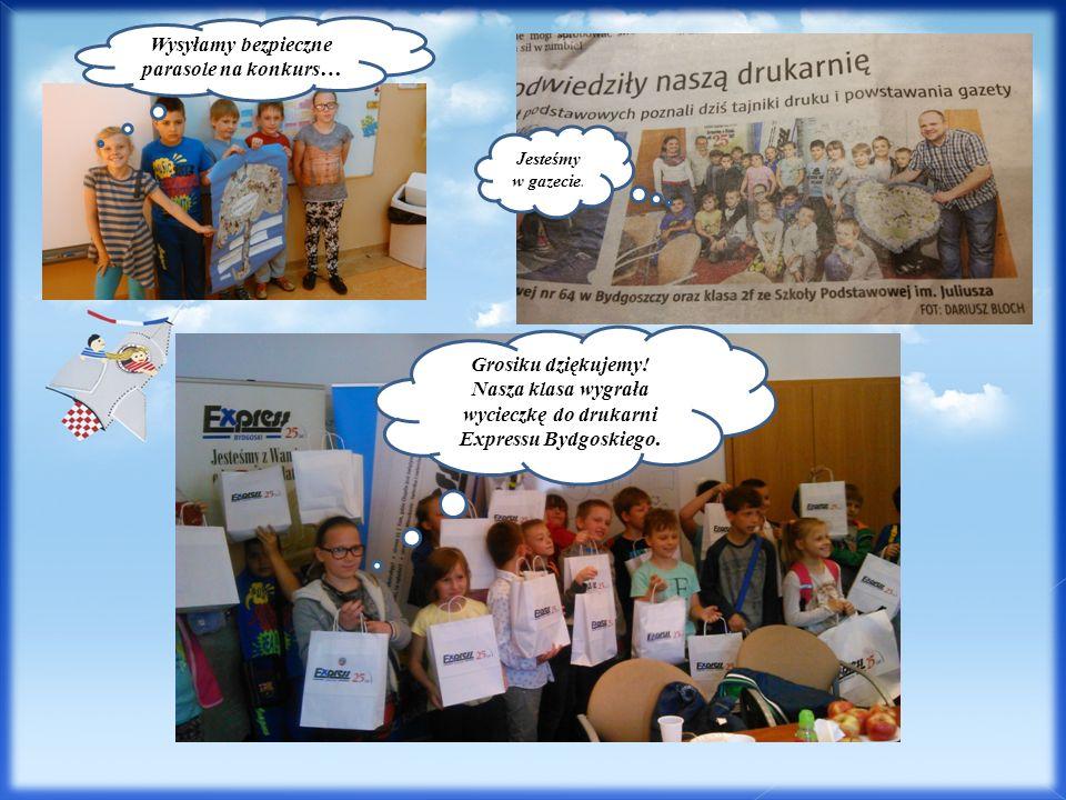 Wysyłamy bezpieczne parasole na konkurs… Grosiku dziękujemy! Nasza klasa wygrała wycieczkę do drukarni Expressu Bydgoskiego. Jesteśmy w gazecie.