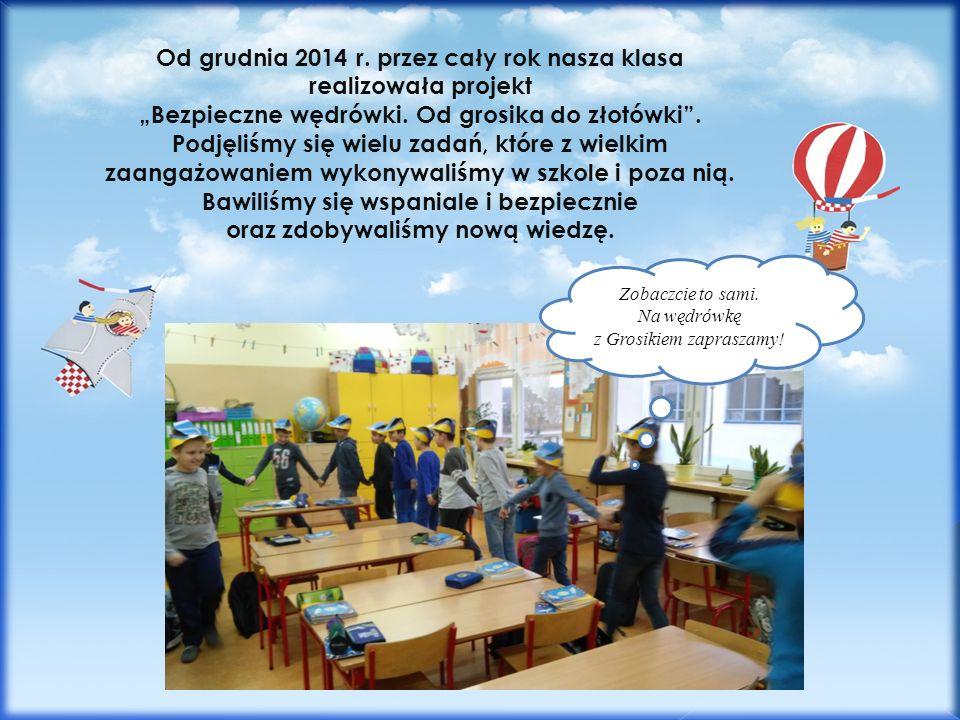 """Od grudnia 2014 r. przez cały rok nasza klasa realizowała projekt """"Bezpieczne wędrówki."""