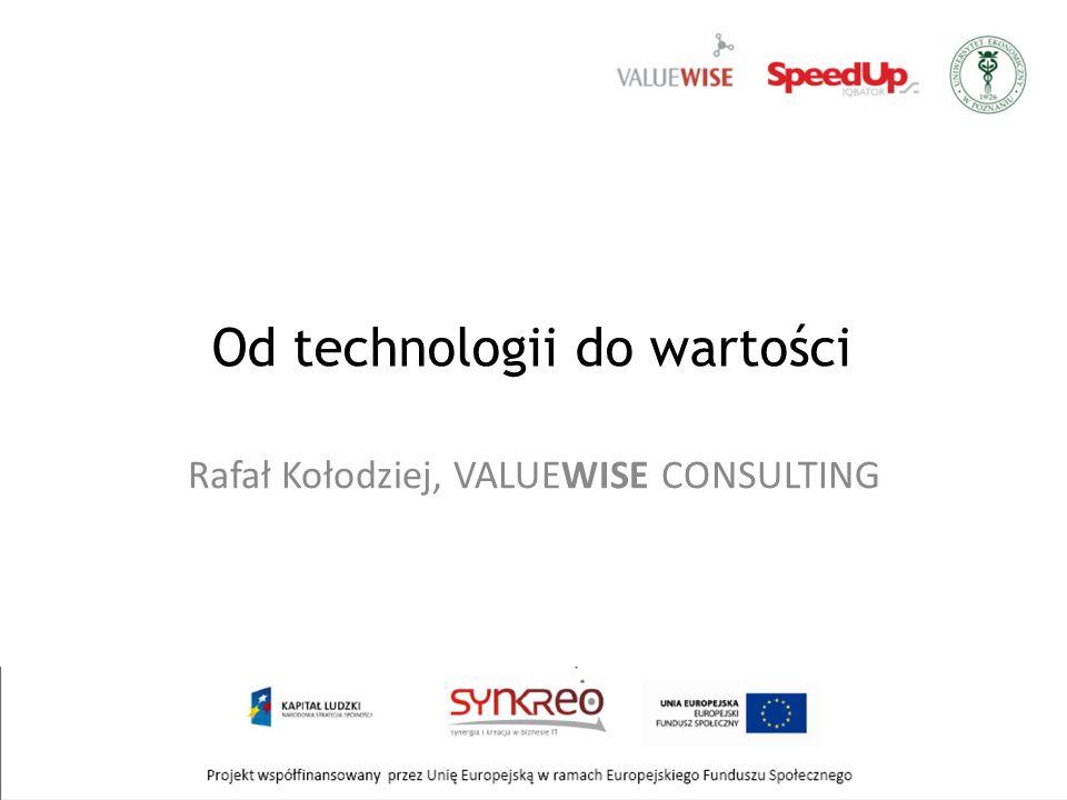 Od technologii do wartości Rafał Kołodziej, VALUEWISE CONSULTING