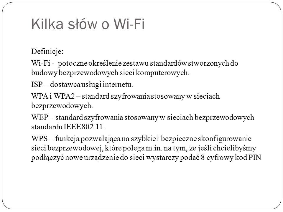 Kilka słów o Wi-Fi Definicje: Wi-Fi - potoczne określenie zestawu standardów stworzonych do budowy bezprzewodowych sieci komputerowych.