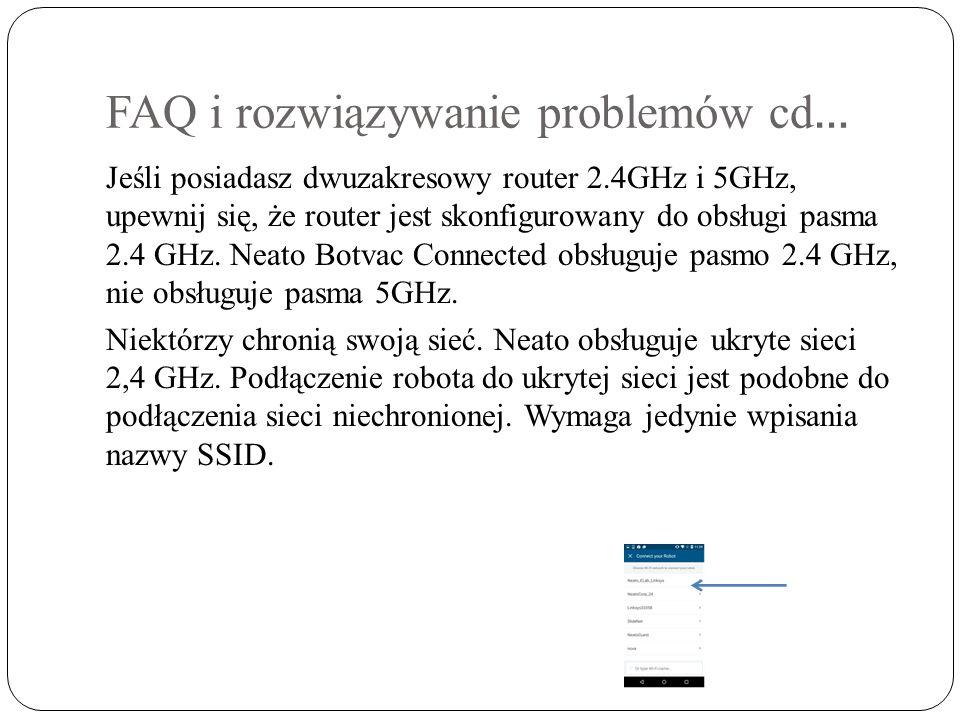 FAQ i rozwiązywanie problemów cd … Jeśli posiadasz dwuzakresowy router 2.4GHz i 5GHz, upewnij się, że router jest skonfigurowany do obsługi pasma 2.4 GHz.