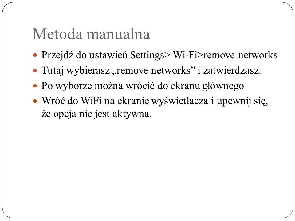 """Metoda manualna Przejdź do ustawień Settings> Wi-Fi>remove networks Tutaj wybierasz """"remove networks i zatwierdzasz."""