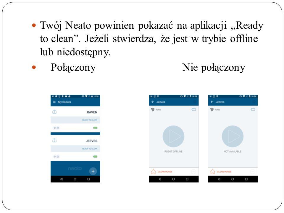"""Twój Neato powinien pokazać na aplikacji """"Ready to clean ."""