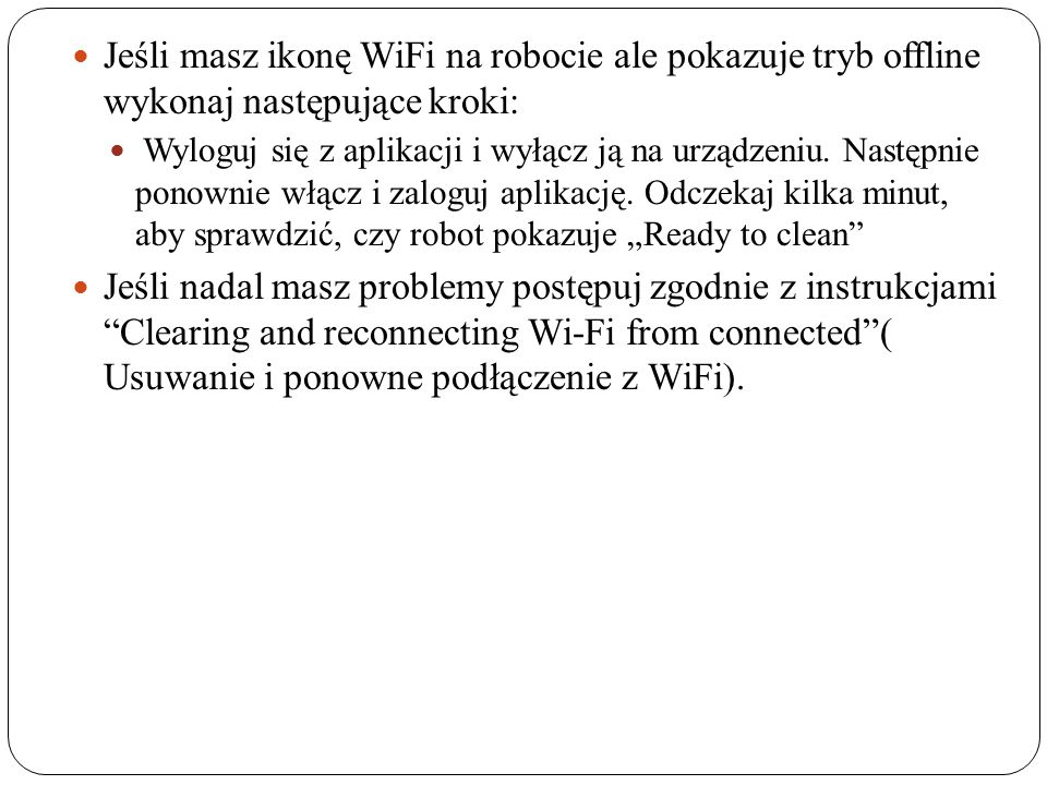 Jeśli masz ikonę WiFi na robocie ale pokazuje tryb offline wykonaj następujące kroki: Wyloguj się z aplikacji i wyłącz ją na urządzeniu.