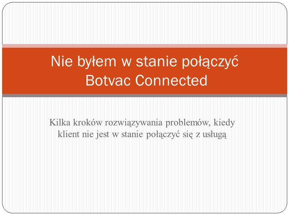 Kilka kroków rozwiązywania problemów, kiedy klient nie jest w stanie połączyć się z usługą Nie byłem w stanie połączyć Botvac Connected