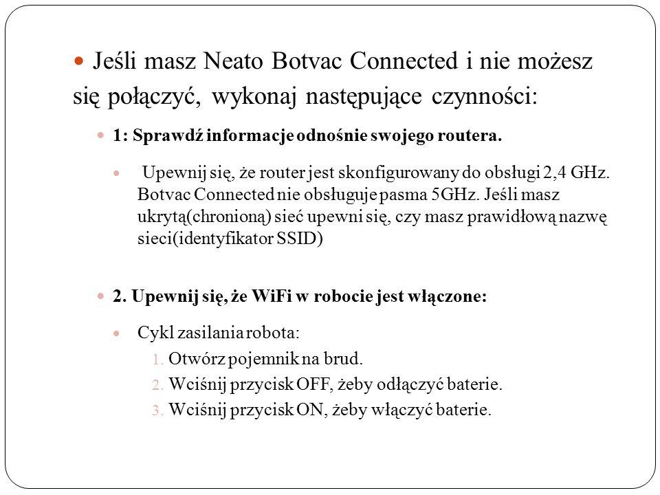 Jeśli masz Neato Botvac Connected i nie możesz się połączyć, wykonaj następujące czynności: 1: Sprawdź informacje odnośnie swojego routera.