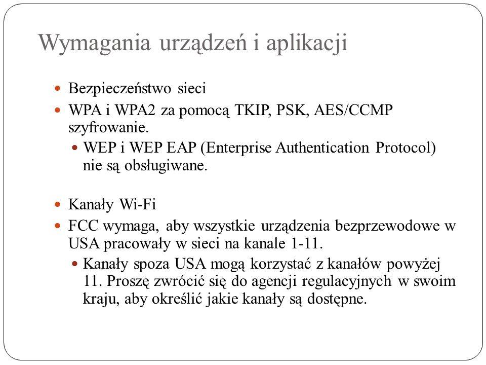 Wymagania urządzeń i aplikacji Bezpieczeństwo sieci WPA i WPA2 za pomocą TKIP, PSK, AES/CCMP szyfrowanie.