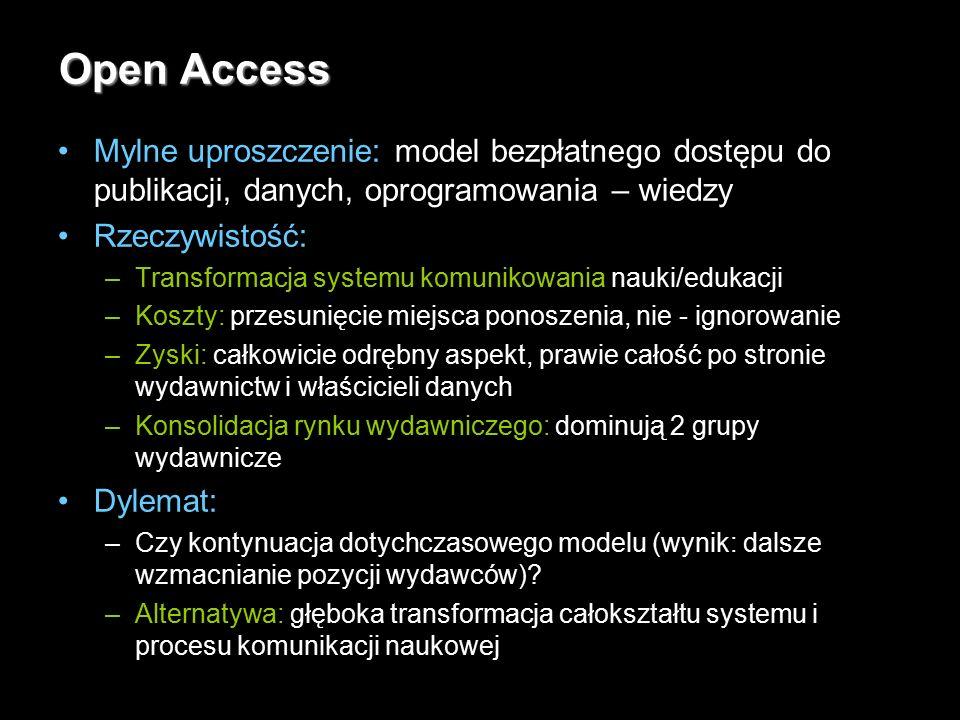 2 Open Access Mylne uproszczenie: model bezpłatnego dostępu do publikacji, danych, oprogramowania – wiedzy Rzeczywistość: –Transformacja systemu komunikowania nauki/edukacji –Koszty: przesunięcie miejsca ponoszenia, nie - ignorowanie –Zyski: całkowicie odrębny aspekt, prawie całość po stronie wydawnictw i właścicieli danych –Konsolidacja rynku wydawniczego: dominują 2 grupy wydawnicze Dylemat: –Czy kontynuacja dotychczasowego modelu (wynik: dalsze wzmacnianie pozycji wydawców).