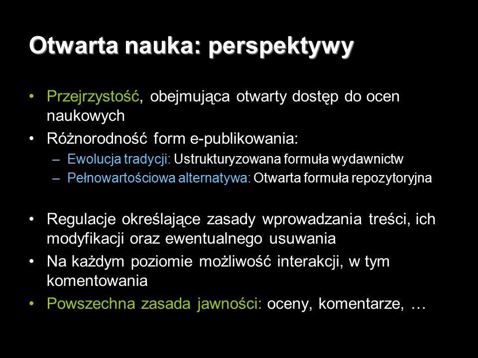 5 Otwarta nauka: perspektywy Przejrzystość, obejmująca otwarty dostęp do ocen naukowych Różnorodność form e-publikowania: –Ewolucja tradycji: Ustruktu