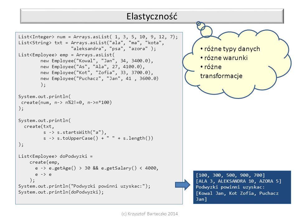 (c) Krzysztof Barteczko 2014 Elastyczność List num = Arrays.asList( 1, 3, 5, 10, 9, 12, 7); List txt = Arrays.asList(