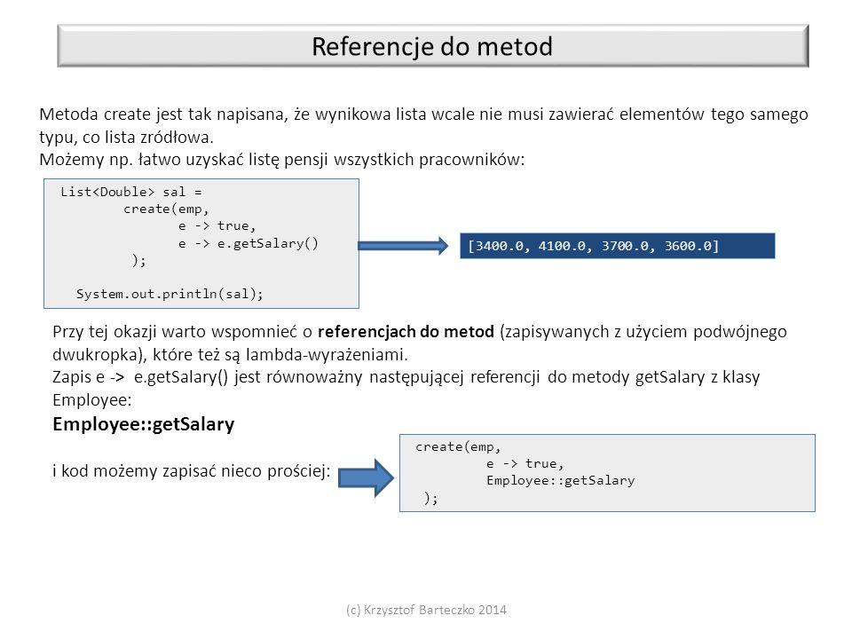 (c) Krzysztof Barteczko 2014 Referencje do metod Metoda create jest tak napisana, że wynikowa lista wcale nie musi zawierać elementów tego samego typu