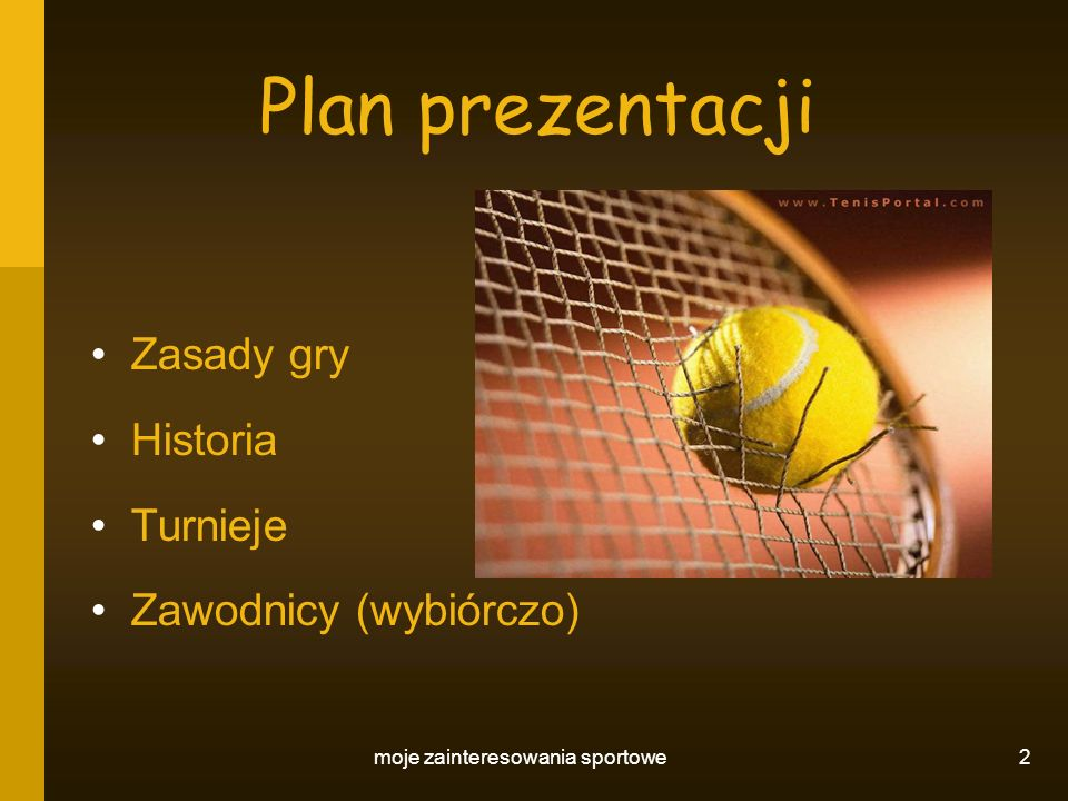 moje zainteresowania sportowe 2 Plan prezentacji Zasady gry Historia Turnieje Zawodnicy (wybiórczo)